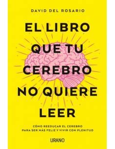 El libro que tu cerebro no quiere leer, de David Del Rosario